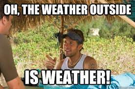 Oh, The Weather outside is weather! | Favorite movie quotes, Forgetting  sarah marshall quotes, Weather quotes